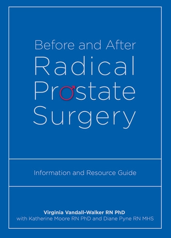 Before and After Radical Prostate Surgery - Information and Resource Guide ebook by Virginia Vandall-Walker,Katherine Moore,Diana Pyne