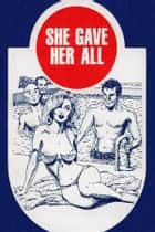 She Gave Her All - Erotic Novel ebook by Sand Wayne