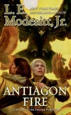 Antiagon Fire ebook by L. E. Modesitt Jr.