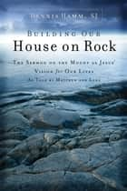 Building Our House on Rock ebook by Dennis Hamm SJ