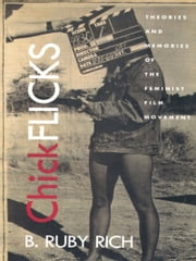 Chick Flicks - Theories and Memories of the Feminist Film Movement ebook by B.  Ruby Rich