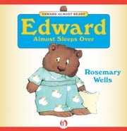 Edward Almost Sleeps Over - Read-Aloud Edition ebook by Rosemary Wells