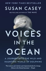 Voices in the Ocean - A Journey into the Wild and Haunting World of Dolphins ebook by Kobo.Web.Store.Products.Fields.ContributorFieldViewModel