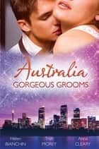 Australia - Gorgeous Grooms - 3 Book Box Set 電子書 by Helen Bianchin, Trish Morey, Anna Cleary