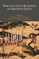 War and State Building in Medieval Japan ebook by John A. Ferejohn, Frances McCall Rosenbluth