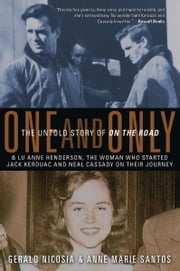One and Only - The Untold Story of On the Road ebook by Gerald Nicosia,Anne Marie Santos