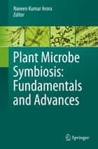 Plant Microbe Symbiosis: Fundamentals and Advances ebook by Naveen Kumar Arora