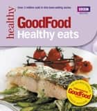 Good Food: Healthy Eats - Triple-tested Recipes ebook by Good Food Guides
