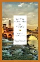 The Two Gentlemen of Verona ebook by William Shakespeare,Jonathan Bate,Eric Rasmussen