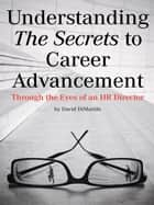 Understanding the Secrets to Career Advancement ebook by David DiMartile