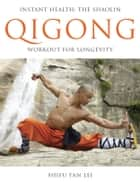 Qigong - Instant Health: The Shaolin Workout for Longevity ebook by Shifu Yan Lei