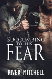 Succumbing to His Fear ebook by River Mitchell