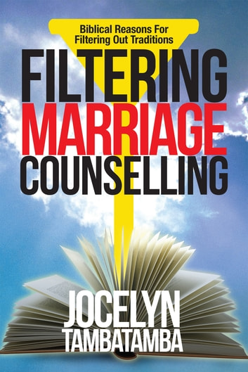 Filtering Marriage Counselling - Biblical Reasons For Filtering Out Traditions ebook by Jocelyn Tambatamba
