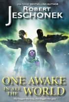 One Awake in All the World - A Scifi Story ebook by Robert Jeschonek