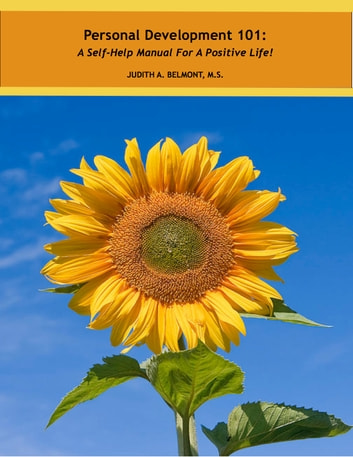 Personal Development 101 - A Self-Help Manual for a Positive Life! ebook by Judith Belmont