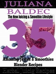 Herbal Juicing Recipes: 35 Amazing Juices & Smoothies Blender Recipes ebook by Juliana Baldec