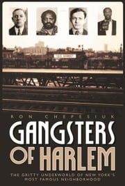 Gangsters of Harlem - The Gritty Underworld of New York's Most Famous Neighborhood ebook by Ron Chepesiul,Ron Chepesiuk