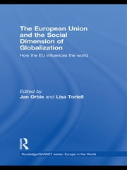 The European Union and the Social Dimension of Globalization - How the EU Influences the World ebook by Jan Orbie,Lisa Tortell