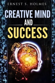 Creative Mind And Success ebook by Ernest S. Holmes
