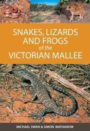 Snakes, Lizards and Frogs of the Victorian Mallee ebook by Kobo.Web.Store.Products.Fields.ContributorFieldViewModel
