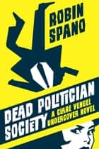 Dead Politician Society ebook by Robin Spano