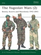 The Yugoslav Wars (2) - Bosnia, Kosovo and Macedonia 1992–2001 ebook by Nigel Thomas, K Mikulan, Darko Pavlovic