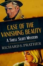 Case of the Vanishing Beauty ebook by Richard S. Prather