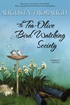 The Tea-Olive Bird Watching Society ebook by Augusta Trobaugh