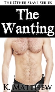 The Wanting - Volume 3 ebook by K. Matthew