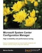 Microsoft System Center Configuration Manager High availability and performance tuning ebook by Marius Sandbu