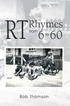 Rt Rhymes from 6 to 60 ebook by Bob Thomson