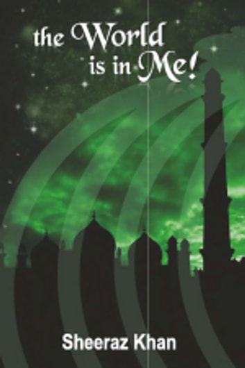 The World is in Me ebook by Sheeraz Khan