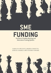 SME Funding - The Role of Shadow Banking and Alternative Funding Options ebook by Stefano Fontana, Andrea Crovetto, Gianluca Oricchio,...