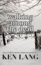 Walking Among the Dead ebook by Ken Lang