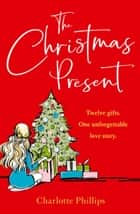 The Christmas Present ebook by Charlotte Phillips