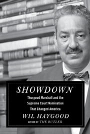 Showdown - Thurgood Marshall and the Supreme Court Nomination That Changed America ebook by Wil Haygood