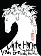 White Horse ebook by Yan Ge, Nicky Harman