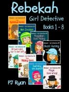 Rebekah - Girl Detective Books 1-8: 8 Book Bundle (The Mysterious Garden, Alien Invasion, Magellan Goes Missing, Ghost Hunting,Grown-Ups Out To Get Us?!, The Missing Gems + 2 more) ebook by PJ Ryan