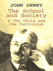 The School and Society & The Child and the Curriculum ebook by John Dewey