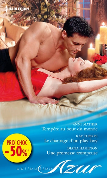 Tempête au bout du monde - Le chantage d'un play-boy - Une promesse trompeuse - (promotion) eBook by Anne Mather,Kay Thorpe,Diana Hamilton