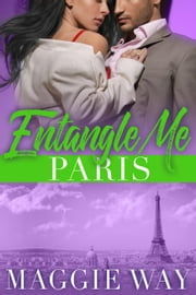 Paris - A Bad Boy International Romance - Entangle Me, #4 ebook by Maggie Way