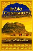 India Treasures: A Novel of Rajasthan and Northern India through the Ages ebook by Gary Worthington