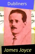 Dubliners (All 15 Short Stories) eBook by James Joyce