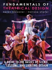 Fundamentals of Theatrical Design - A Guide to the Basics of Scenic, Costume, and Lighting Design ebook by Karen Brewster,Melissa Shafer