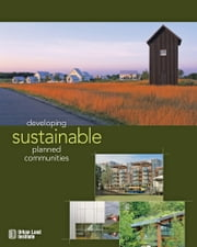 Developing Sustainable Planned Communities ebook by Richard Franko,Jo Allen Gause,Jim Heid Jr.,Steven Kellenberg,Jeff Kingsbury,Edward T. McMahon,Judi G. Schweitzer,Daniel K. Slone,Jonathon Rose