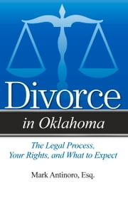 Divorce in Oklahoma - The Legal Process, Your Rights, and What to Expect ebook by Kobo.Web.Store.Products.Fields.ContributorFieldViewModel