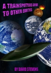 A Trainspotters Guide To other Earths ebook by David Stevens
