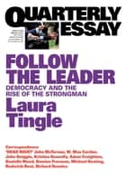 Quarterly Essay 71 Follow the Leader - Democracy and the Rise of the Strongman ebook by