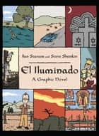 El Iluminado - A Graphic Novel ebook by Ilan Stavans, Steve Sheinkin
