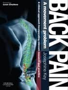 Back Pain - A Movement Problem E-Book - A clinical approach incorporating relevant research and practice ebook by Josephine Key, Diploma in Physiotherapy, Post Graduate Diploma in Manipulative Physiotherapy